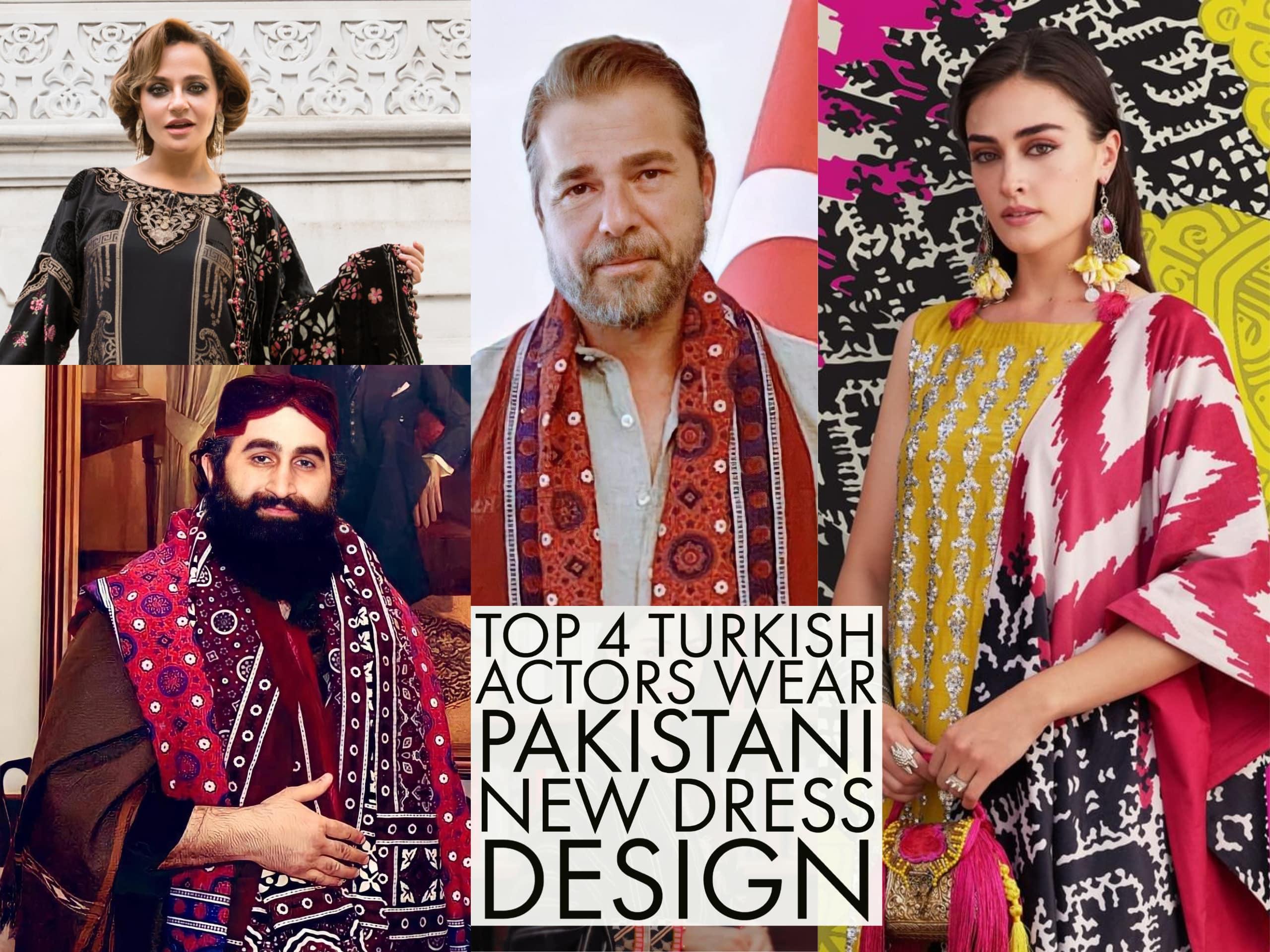 Top 4 Turkish Actors Wear Pakistani New Dress Design