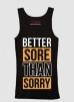 14998611790_Better_Sore_Than_Sorry_Tank_Top.jpg